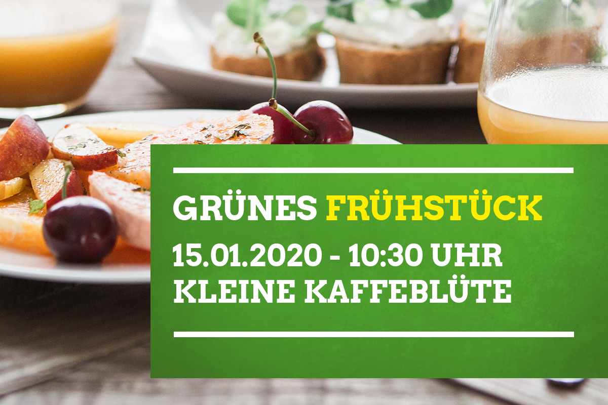 """GRÜNES Frühstück am Mittwoch, 15. Januar 2020 um 10.30 Uhr in der """"Kleinen Kaffeeblüte"""", Kronenstraße"""